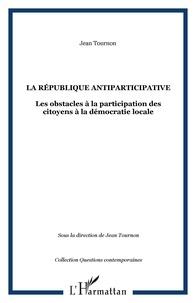 Jean Tournon - La République antiparticipative - Les obstacles à la participation des citoyens à la démocratie locale.