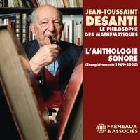 Jean-Toussaint Desanti - Jean-Toussaint Desanti. L'anthologie sonore - Enregistrements 1969-2000. Une réalisation de Christine Goémé.