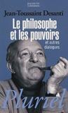 Jean-Toussaint Desanti - Le philosophe et les pouvoirs - Et autres dialogues.