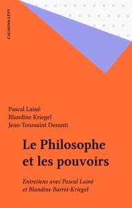 Jean-Toussaint Desanti - Le Philosophe et les pouvoirs - Entretiens avec Pascal Lainé et Blandine Barret-Kriegel.