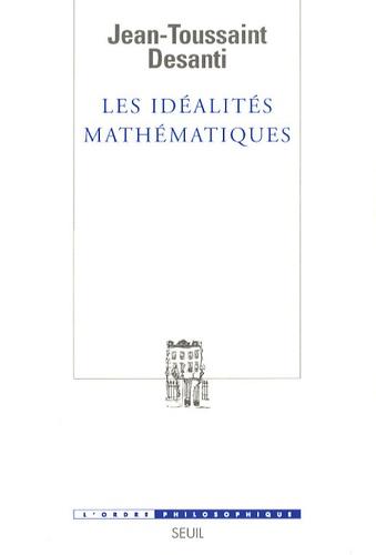 Jean-Toussaint Desanti - Les idéalités mathématiques - Recherches épistémologiques sur le développement de la théorie des fonctions de variables réelles.