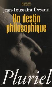 Jean-Toussaint Desanti - Un destin philosophique - Ou Les pièges de la croyance.