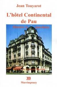 Jean Touyarot - L'hôtel Continental de Pau - Histoire et anecdotes.