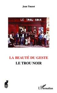 Jean Touzot - La beauté du geste, le Trou noir.