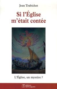 Jean Trabichet - Si l'Eglise m'était contée - L'Eglise, un mystère ?.