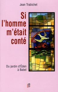 Jean Trabichet - Si l'homme m'était conté - Tome 1, Du jardin d'Eden à Babel.