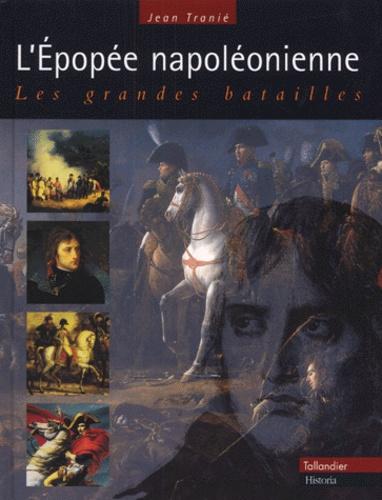 Jean Tranié - L'EPOPEE NAPOLEONIENNE. - Les grandes batailles.