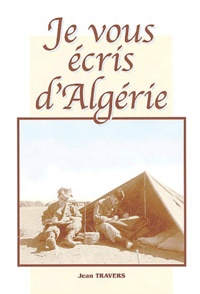 Jean Travers - Je vous écris d'Algérie (1958-1959).