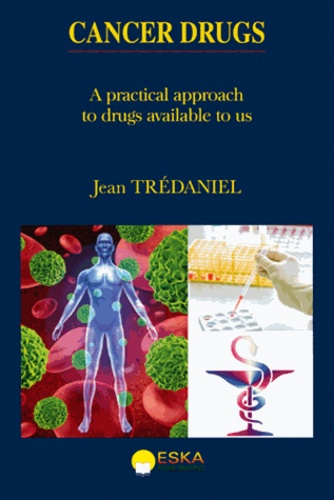 Jean Trédaniel - Cancer drugs - A pratical approach to drugs available to us.