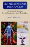 Jean Trédaniel - Les médicaments des cancers - Une approche pratique des médicaments à notre disposition.