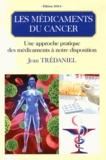 Jean Trédaniel - Les médicaments du cancer - Une approche pratique des médicaments à notre disposition.
