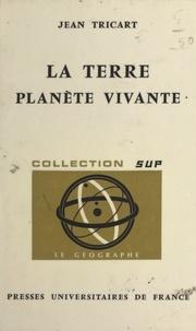 Jean Tricart et Pierre George - La Terre, planète vivante.