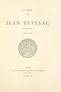Jean Tricou et Donald Lindsay Galbreath - Jean Beyssac, historien, 1859-1929.