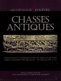 Jean Trinquier et Christophe Vendries - Chasses antiques - Pratiques et représentations dans le monde gréco-romain (IIIe siècle av.-IVe siècle ap. J.-C.).