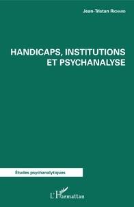 Jean-Tristan Richard - Handicaps, institutions et psychanalyse.