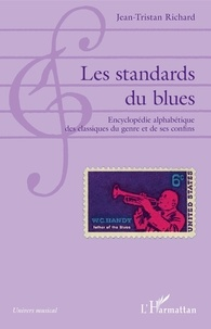 Jean-Tristan Richard - Les standards du blues - Encyclopédie alphabétique des classiques du genre et de ses confins.