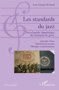 Jean-Tristan Richard - Les standards du jazz - Encyclopédie alphabétique des classiques du genre précédée d'une Introduction au jazz (Musique et psychanalyse).