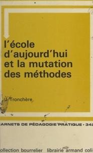 Jean Tronchère - L'école d'aujourd'hui et la mutation des méthodes.