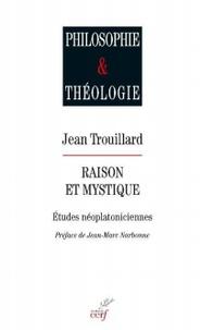 Jean Trouillard - Raison & mystique - Etudes néoplatoniciennes.