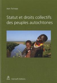 Jean Tschopp - Statut et droits collectifs des peuples autochtones.