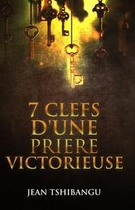 JEAN TSHIBANGU - 7 CLEFS D'UNE PRIERE VICTORIEUSE.
