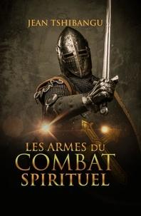 JEAN TSHIBANGU - LES ARMES DU COMBAT SPIRITUEL.