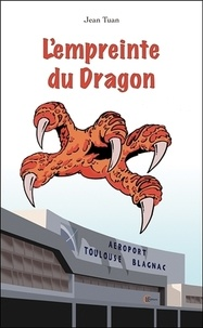 """Jean Tuan - L'empreinte du dragon - Une enquête du commissaire Cyprien Bonnassieu dit """"le Chinois""""."""
