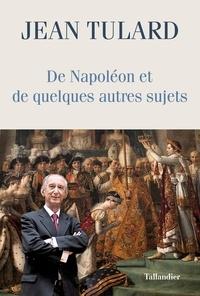 Jean Tulard - De Napoléon et quelques autres sujets - Chroniques.