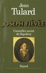 Jean Tulard - Joseph Fiévée - Conseiller secret de Napoléon.
