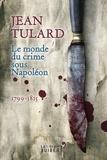 Jean Tulard - Le monde du crime sous Napoléon - 1799-1815.