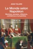 Jean Tulard - Le monde selon Napoléon - Maximes, pensées, réflexions, confidences et prophéties.