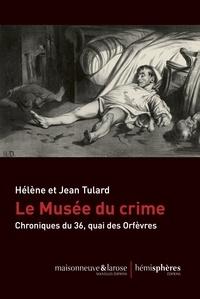 Jean Tulard et Hélène Tulard - Le Musée du crime - Chronique du 36, quai des Orfèvres.