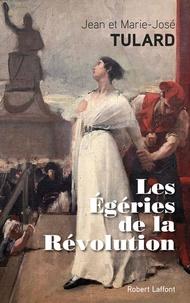 Jean Tulard et Marie-José Tulard - Les égéries de la révolution.