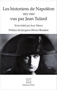Jean Tulard - Les historiens de Napoléon (1821-1969) vus par Jean Tulard.