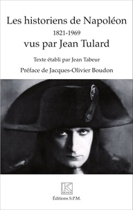 Goodtastepolice.fr Les historiens de Napoléon (1821-1969) vus par Jean Tulard Image