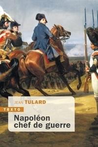 Jean Tulard - Napoléon chef de guerre.