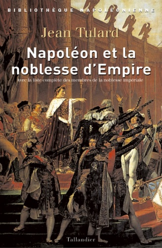 Napoléon et la noblesse d'Empire. Avec la liste des membres de la noblesse impériale (1808-1815)