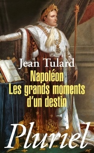 Jean Tulard - Napoléon - Les grands moments d'un destin.