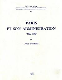 Jean Tulard - Paris et son administration (1800-1830).