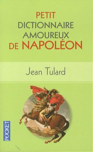 Jean Tulard - Petit dictionnaire amoureux de Napoléon.