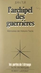 Jean Tur et Francis Mazière - Mémoires de l'Arkonn Tecla (1) - L'archipel des guerrières.