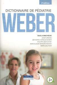Jean Turgeon et Catherine Hervouet-Zeiber - Dictionnaire de pédiatrie Weber.