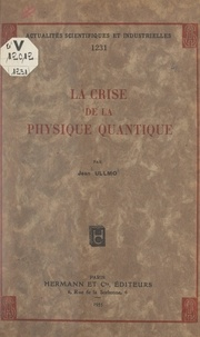Jean Ullmo - La crise de la physique quantique.