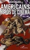Jean Ungaro - Américains héros de cinéma.