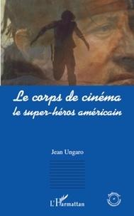 Jean Ungaro - Le corps de cinéma - Le super-héros américain.