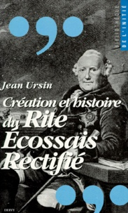 Jean Ursin - Création et histoire du Rite écossais rectifié.