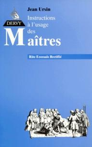 Jean Ursin - Instructions à l'usage des Maîtres au rite écossais rectifié.