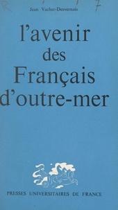 Jean Vacher-Desvernais et Emile Roche - L'avenir des Français d'outre-mer.