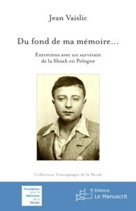 Jean Vaislic - Du fond de ma mémoire... - Entretiens avec un survivant de la Shoah en Pologne.