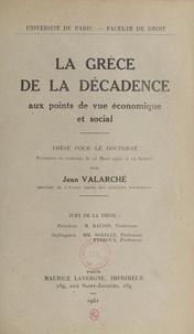 Jean Valarché et  Faculté de droit de l'Universi - La Grèce de la décadence aux points de vue économique et social - Thèse pour le Doctorat présentée et soutenue le 13 mars 1941, à 14 heures.